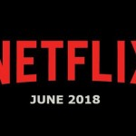 The Netflix June 2018 Movie And TV Titles Have Just Been Announced And… OMG